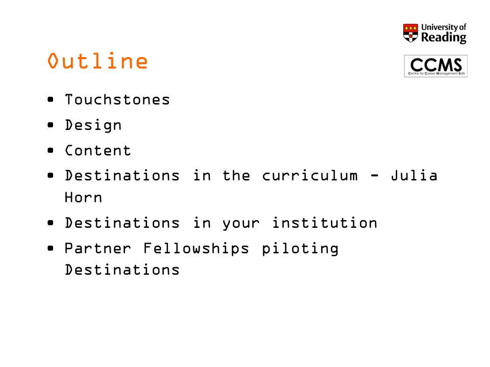 Outline Touchstones Design Content Destinations in the curriculum - Julia Horn Destinations in your institution Partner Fellowships piloting Destinations