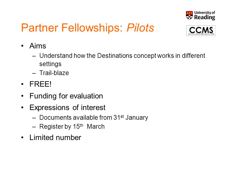 Partner Fellowships: Pilots Aims –Understand how the Destinations concept works in different settings –Trail-blaze FREE.