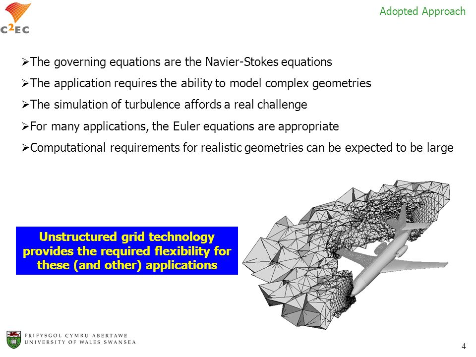 4 The governing equations are the Navier-Stokes equations The application requires the ability to model complex geometries The simulation of turbulenc