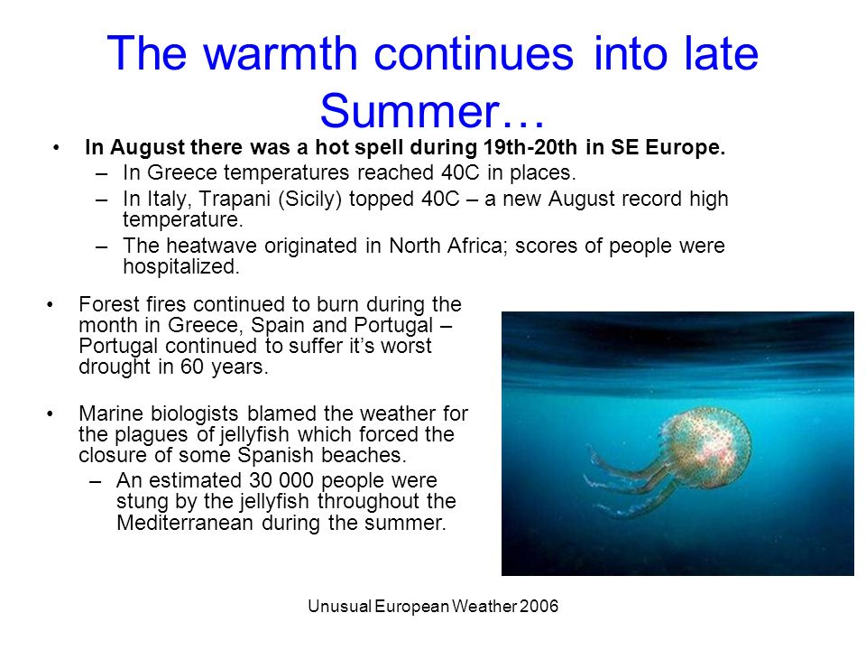 Unusual European Weather 2006 The warmth continues into late Summer… In August there was a hot spell during 19th-20th in SE Europe. –In Greece tempera