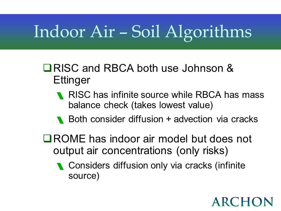 Indoor Air – Soil Algorithms RISC and RBCA both use Johnson & Ettinger RISC has infinite source while RBCA has mass balance check (takes lowest value)