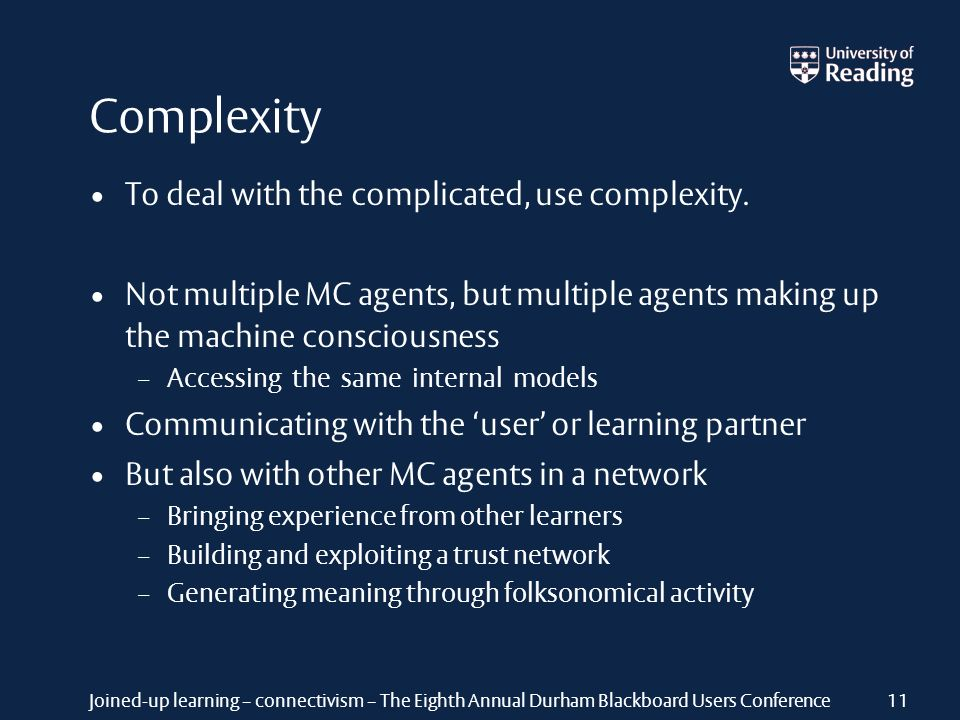 Joined-up learning – connectivism – The Eighth Annual Durham Blackboard Users Conference Complexity To deal with the complicated, use complexity. Not