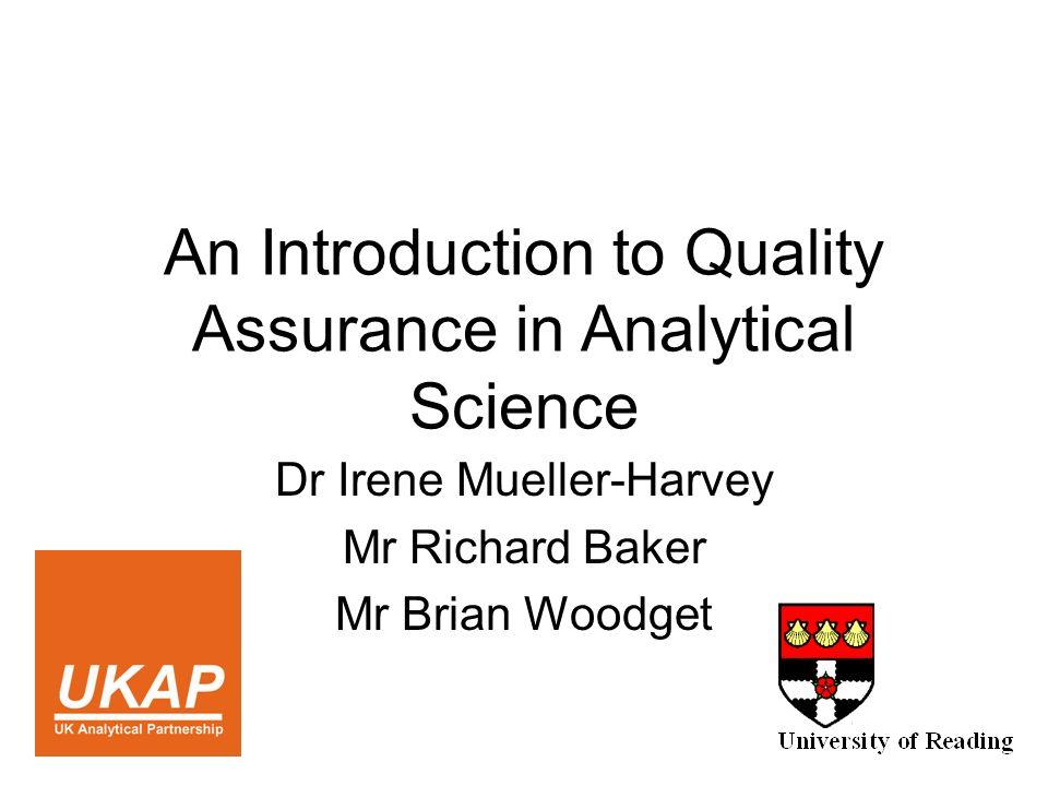An Introduction to Quality Assurance in Analytical Science Dr Irene Mueller-Harvey Mr Richard Baker Mr Brian Woodget