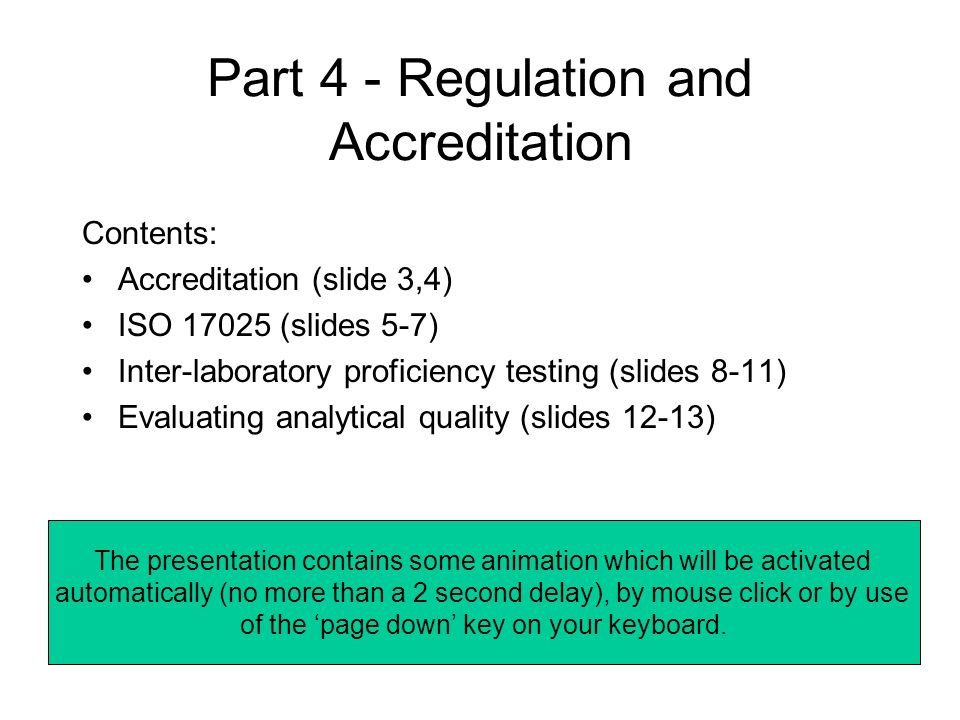 Part 4 - Regulation and Accreditation Contents: Accreditation (slide 3,4) ISO 17025 (slides 5-7) Inter-laboratory proficiency testing (slides 8-11) Ev