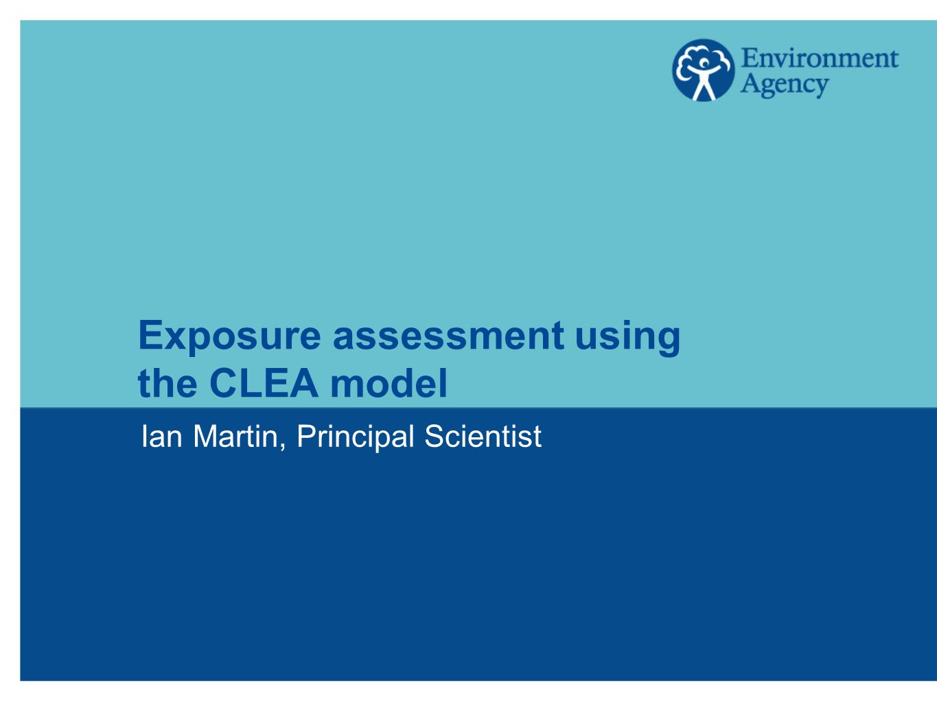 Exposure assessment using the CLEA model Ian Martin, Principal Scientist
