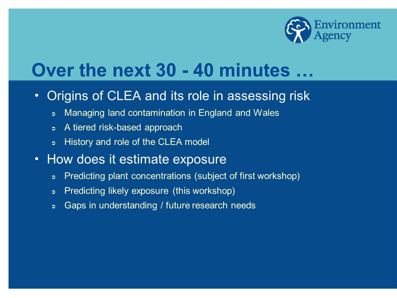 Over the next 30 - 40 minutes … Origins of CLEA and its role in assessing risk Managing land contamination in England and Wales A tiered risk-based ap