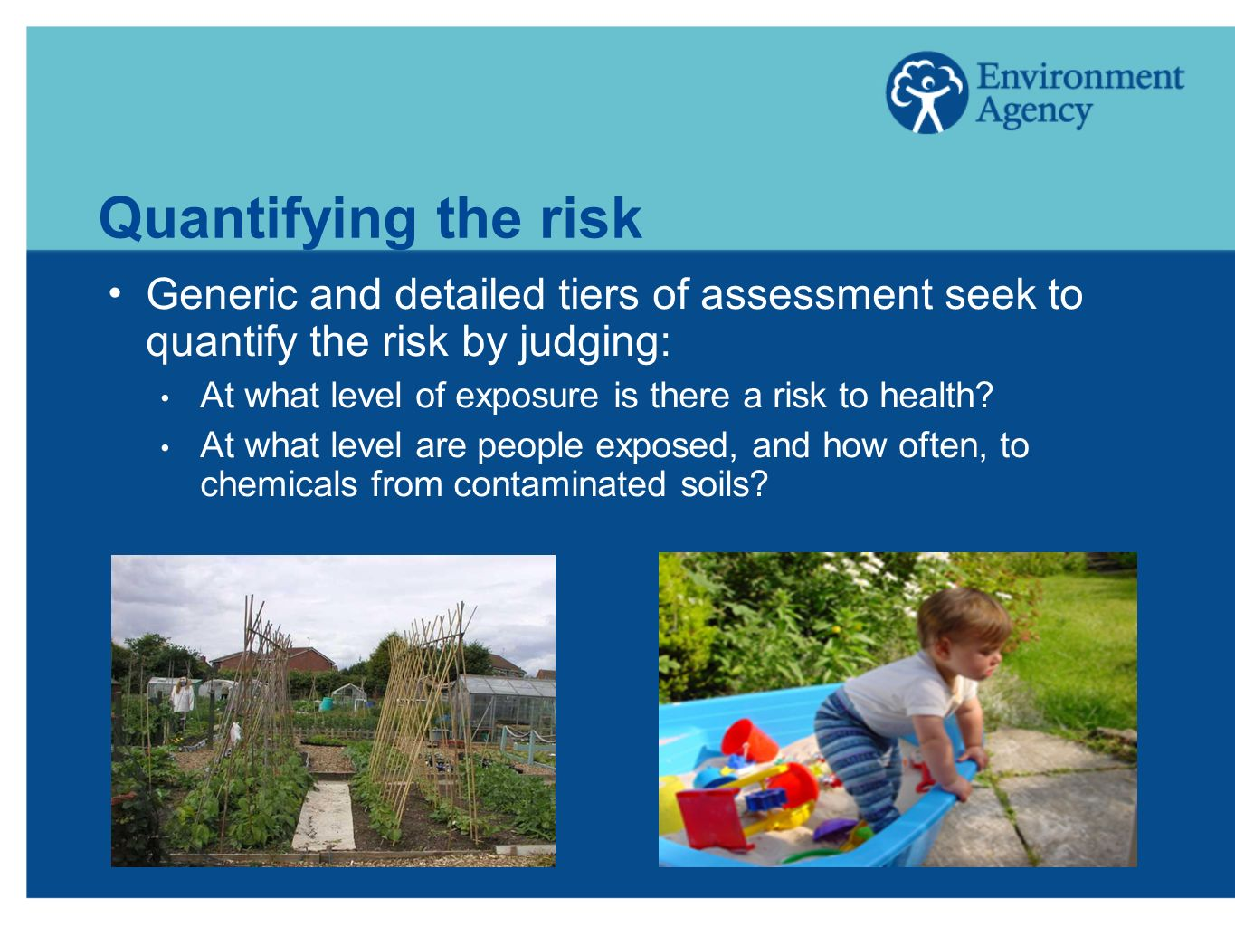 Quantifying the risk Generic and detailed tiers of assessment seek to quantify the risk by judging: At what level of exposure is there a risk to healt