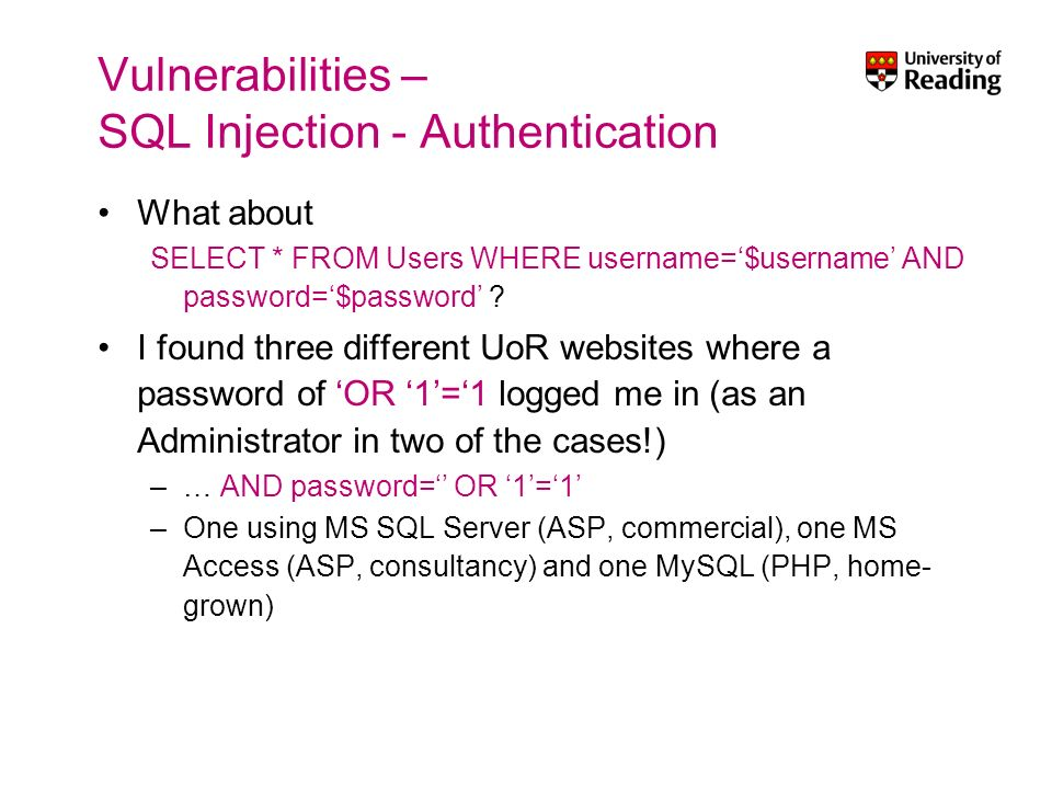 Vulnerabilities – SQL Injection - Authentication What about SELECT * FROM Users WHERE username=$username AND password=$password .