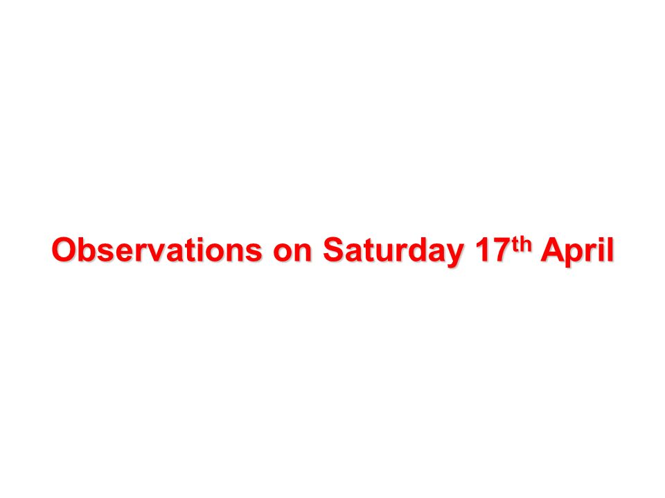 Observations on Saturday 17 th April
