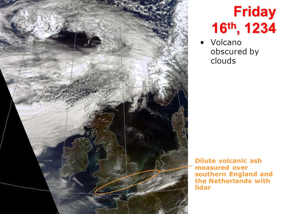Friday 16 th, 1234 Volcano obscured by clouds Dilute volcanic ash measured over southern England and the Netherlands with lidar