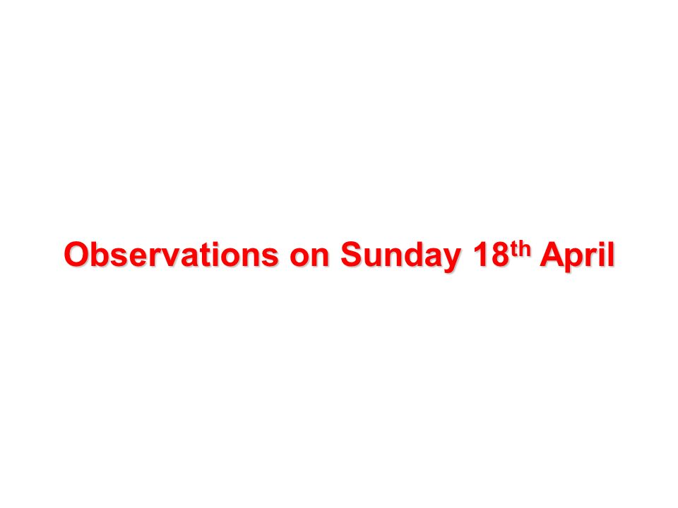 Observations on Sunday 18 th April