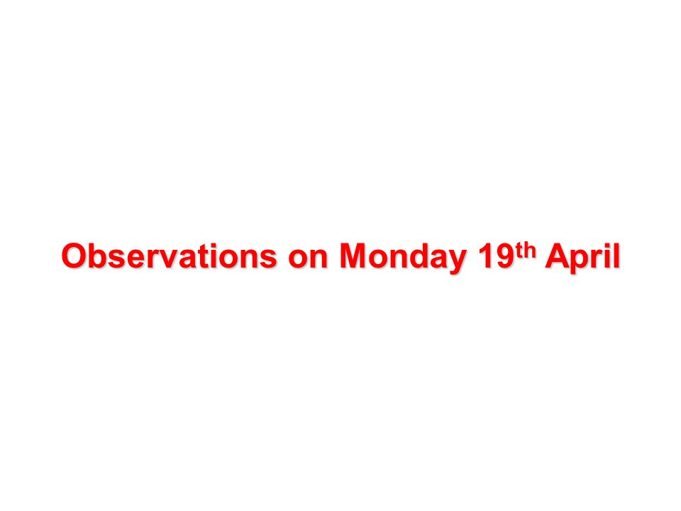 Observations on Monday 19 th April