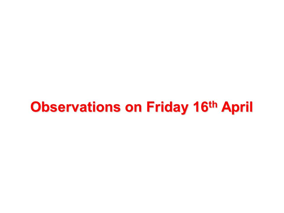 Observations on Friday 16 th April