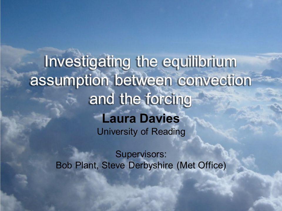 Laura Davies University of Reading Supervisors: Bob Plant, Steve Derbyshire (Met Office)