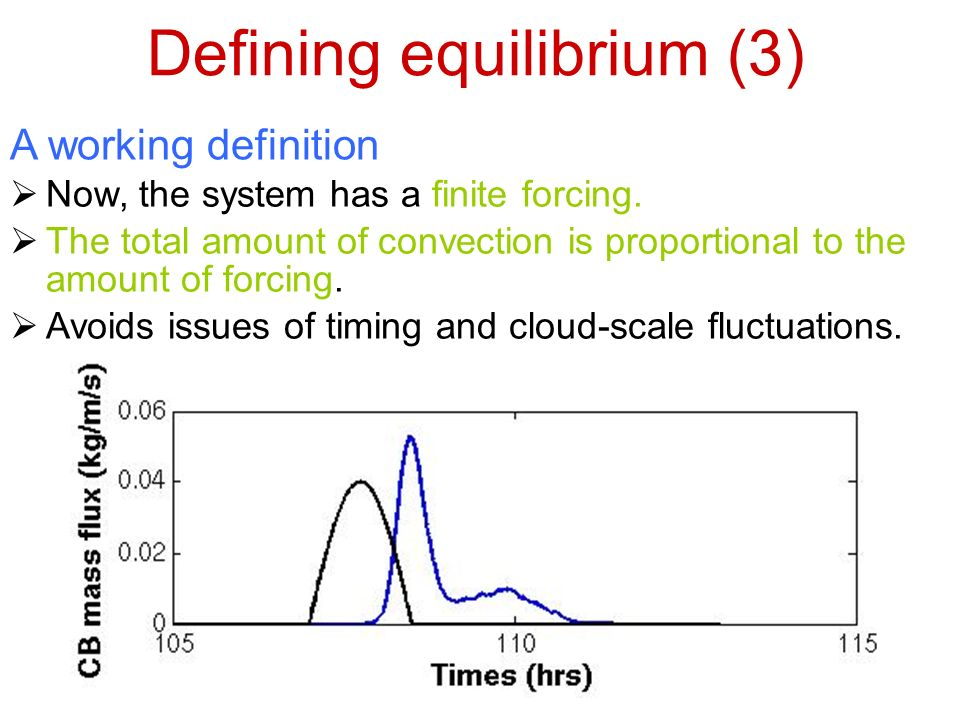 Defining equilibrium (3) A working definition Now, the system has a finite forcing.