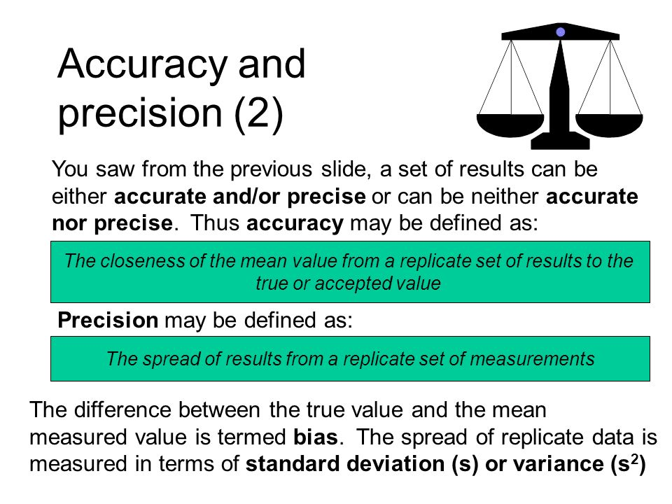 Accuracy and precision (2) You saw from the previous slide, a set of results can be either accurate and/or precise or can be neither accurate nor prec