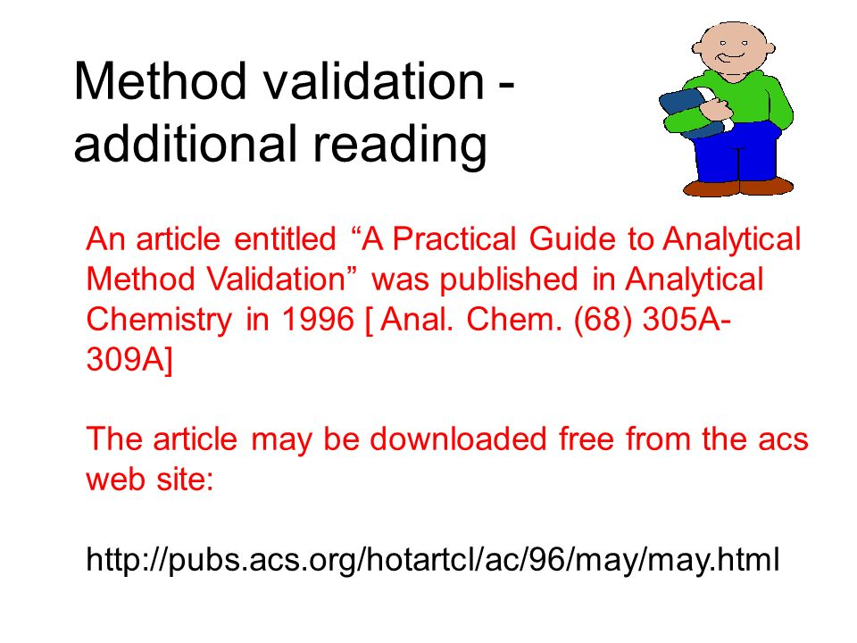 Method validation - additional reading An article entitled A Practical Guide to Analytical Method Validation was published in Analytical Chemistry in