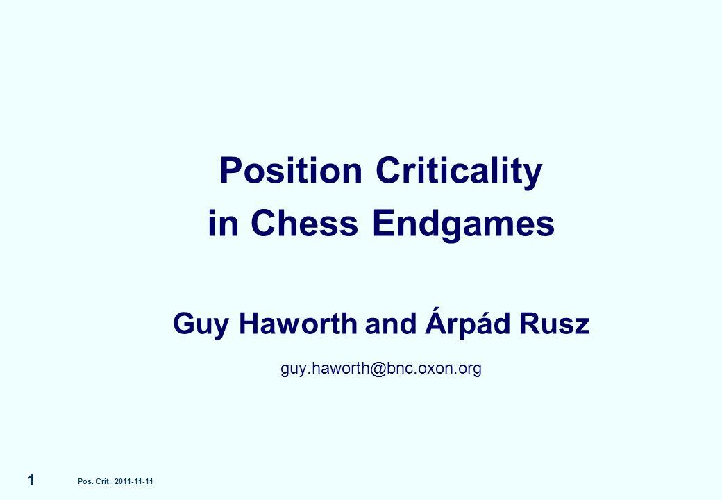 Pos. Crit., 2011-11-11 1 Position Criticality in Chess Endgames Guy Haworth and Árpád Rusz guy.haworth@bnc.oxon.org