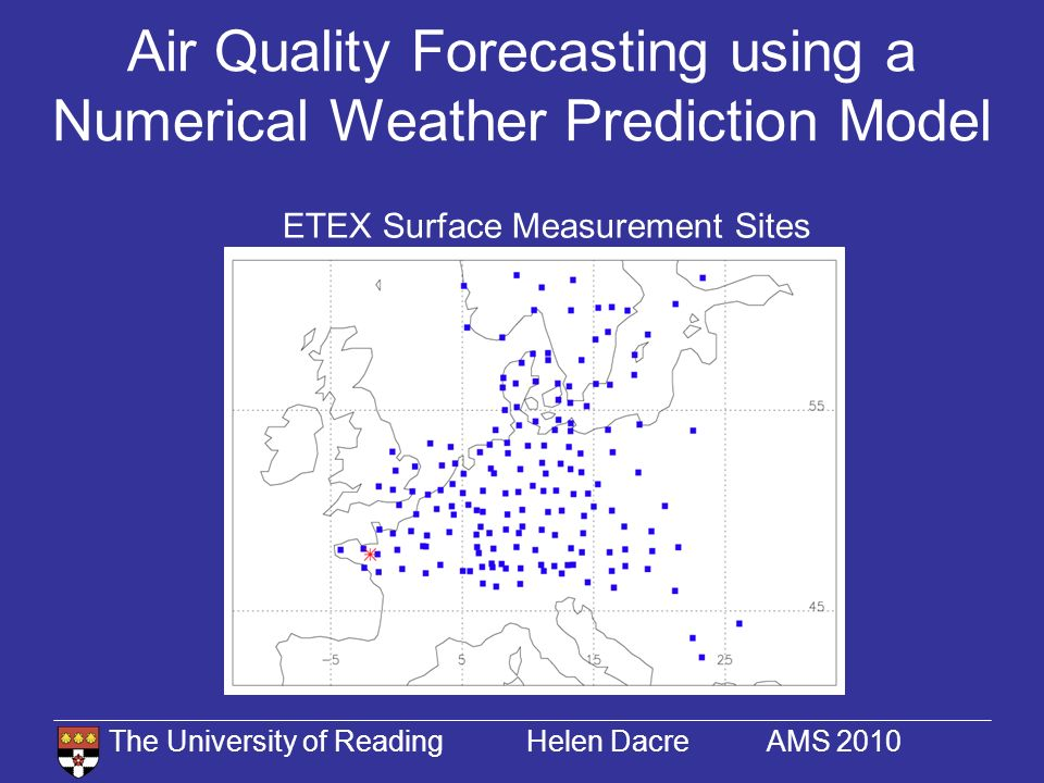 The University of Reading Helen Dacre AMS 2010 Air Quality Forecasting using a Numerical Weather Prediction Model ETEX Surface Measurement Sites