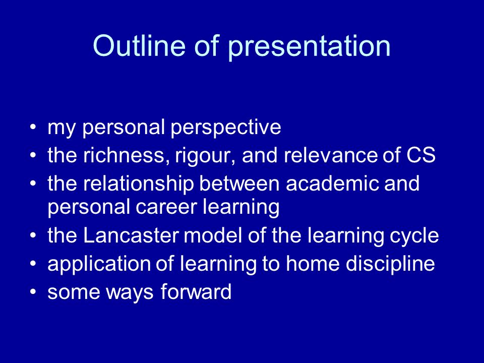 Outline of presentation my personal perspective the richness, rigour, and relevance of CS the relationship between academic and personal career learni