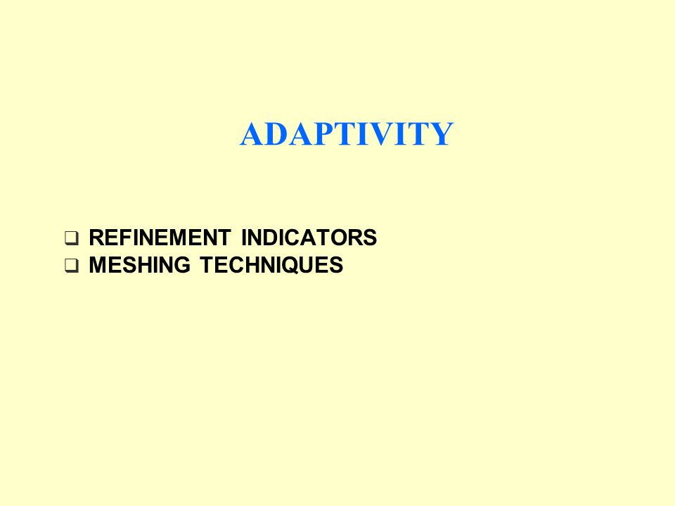ADAPTIVITY REFINEMENT INDICATORS MESHING TECHNIQUES