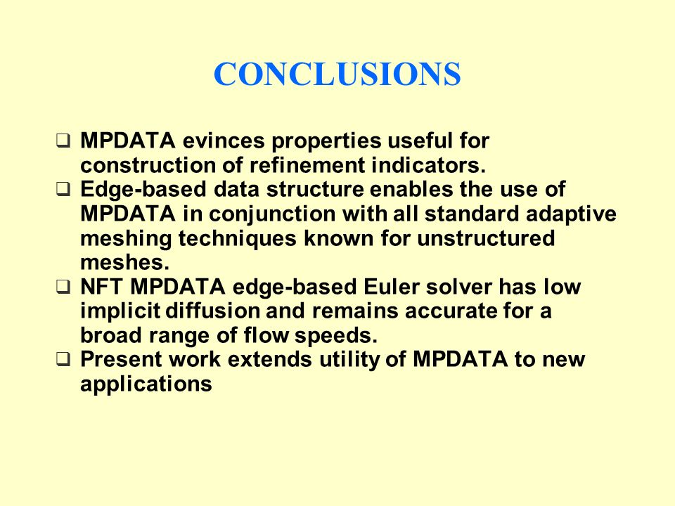 CONCLUSIONS MPDATA evinces properties useful for construction of refinement indicators. Edge-based data structure enables the use of MPDATA in conjunc