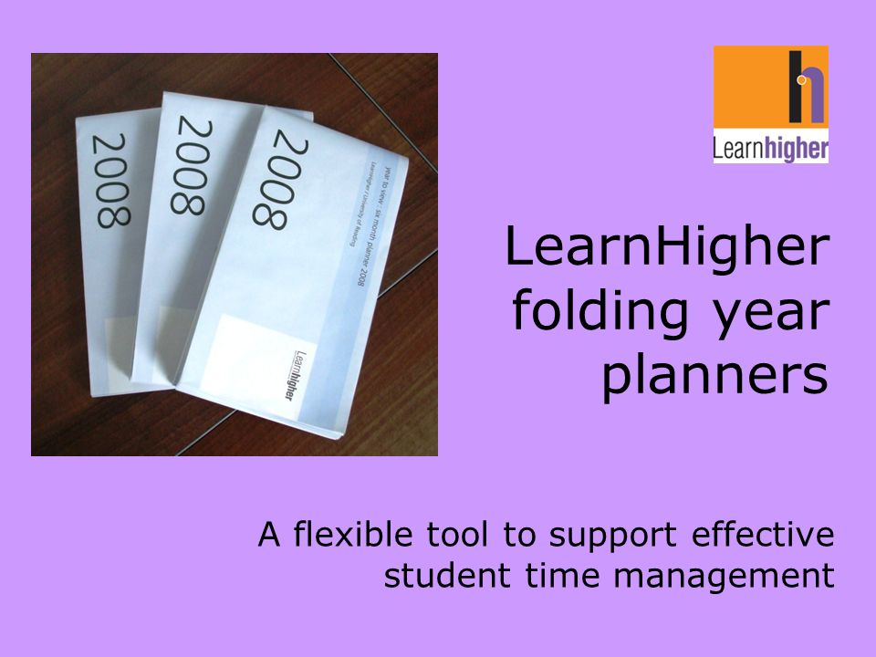 LearnHigher folding year planners A flexible tool to support effective student time management