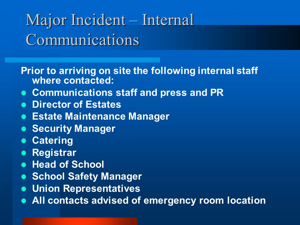 Major Incident – Internal Communications Prior to arriving on site the following internal staff where contacted: Communications staff and press and PR