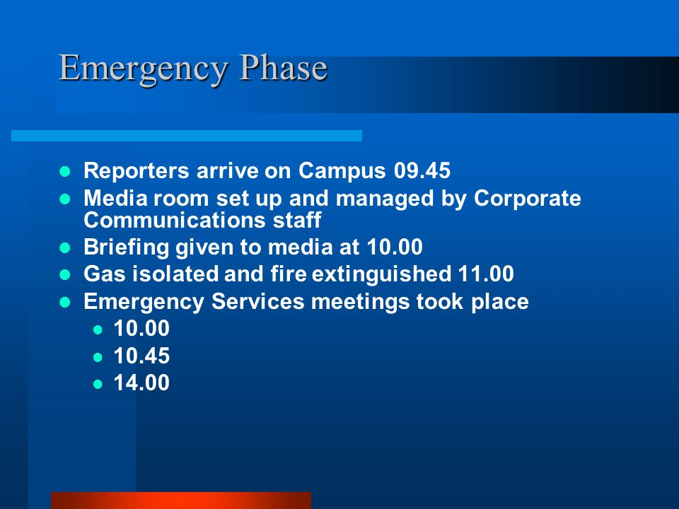 Emergency Phase Reporters arrive on Campus 09.45 Media room set up and managed by Corporate Communications staff Briefing given to media at 10.00 Gas