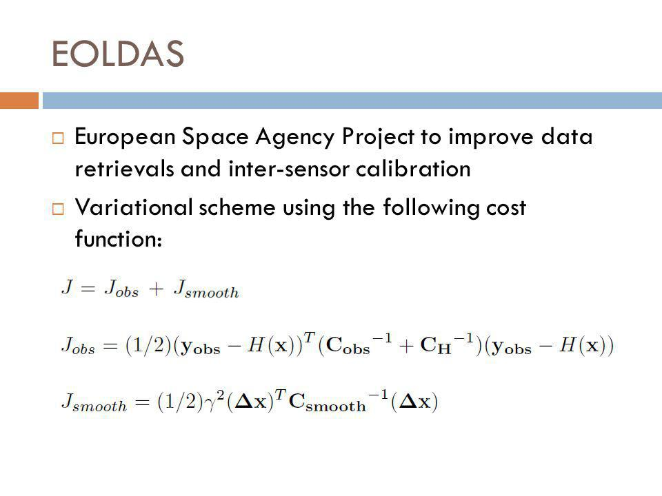 EOLDAS European Space Agency Project to improve data retrievals and inter-sensor calibration Variational scheme using the following cost function: