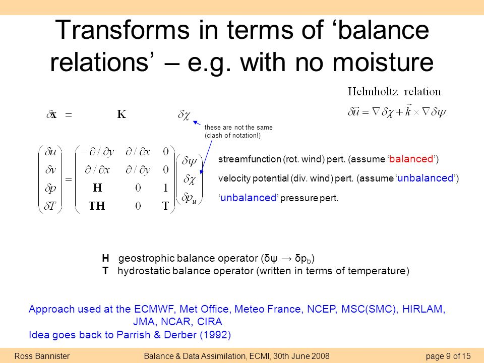 Ross Bannister Balance & Data Assimilation, ECMI, 30th June 2008 page 9 of 15 Transforms in terms of balance relations – e.g.