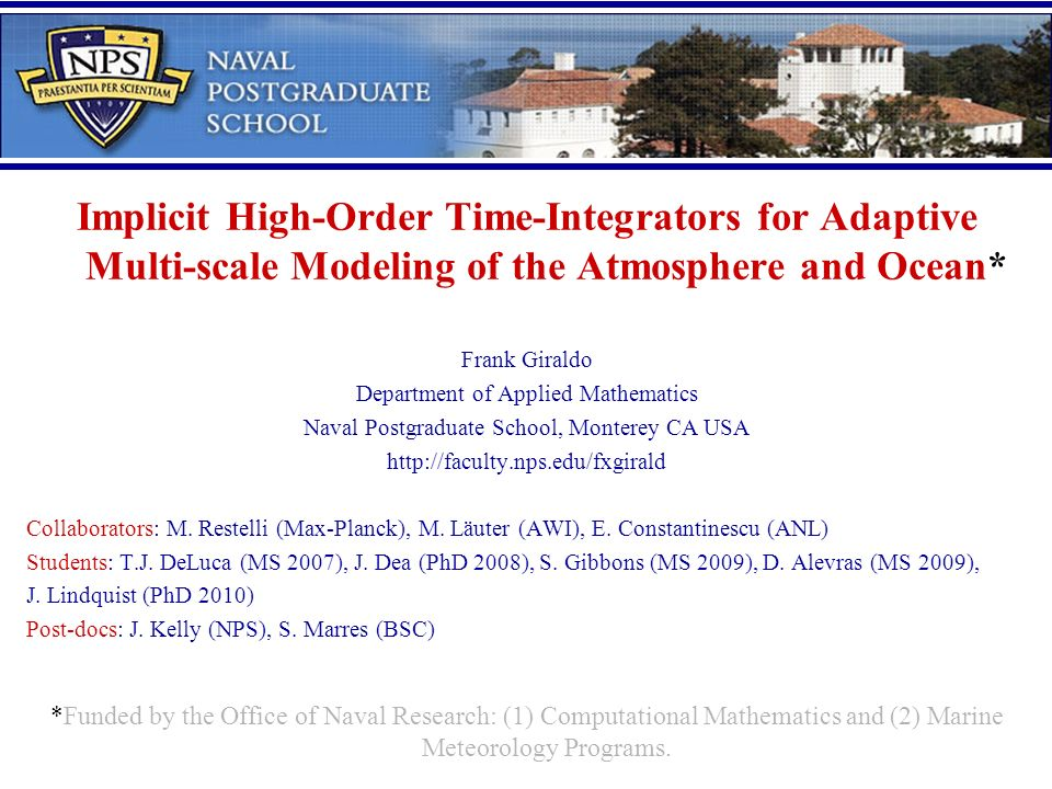 Implicit High-Order Time-Integrators for Adaptive Multi-scale Modeling of the Atmosphere and Ocean* Frank Giraldo Department of Applied Mathematics Na