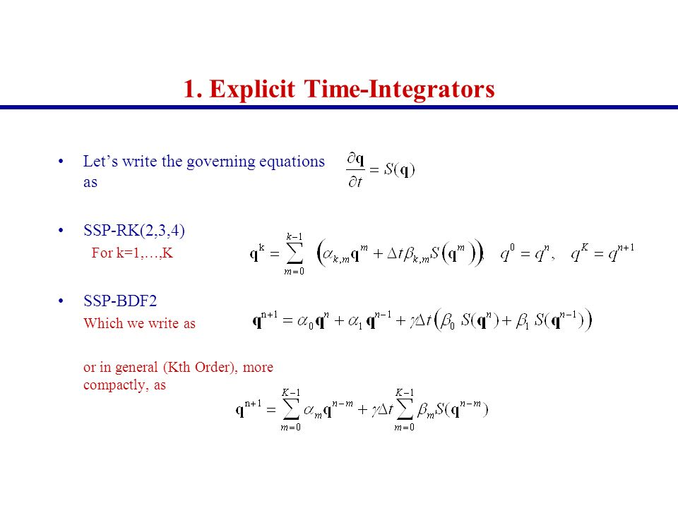 1. Explicit Time-Integrators Lets write the governing equations as SSP-RK(2,3,4) For k=1,…,K SSP-BDF2 Which we write as or in general (Kth Order), mor
