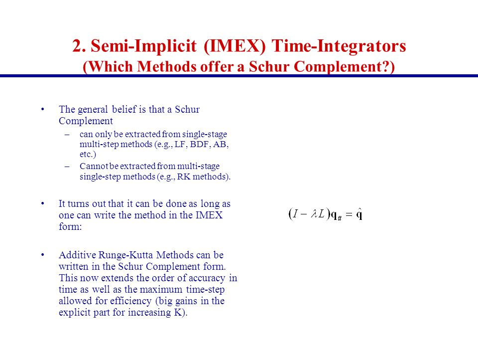 2. Semi-Implicit (IMEX) Time-Integrators (Which Methods offer a Schur Complement?) The general belief is that a Schur Complement –can only be extracte
