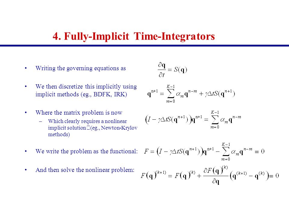 4. Fully-Implicit Time-Integrators Writing the governing equations as We then discretize this implicitly using implicit methods (eg., BDFK, IRK) Where