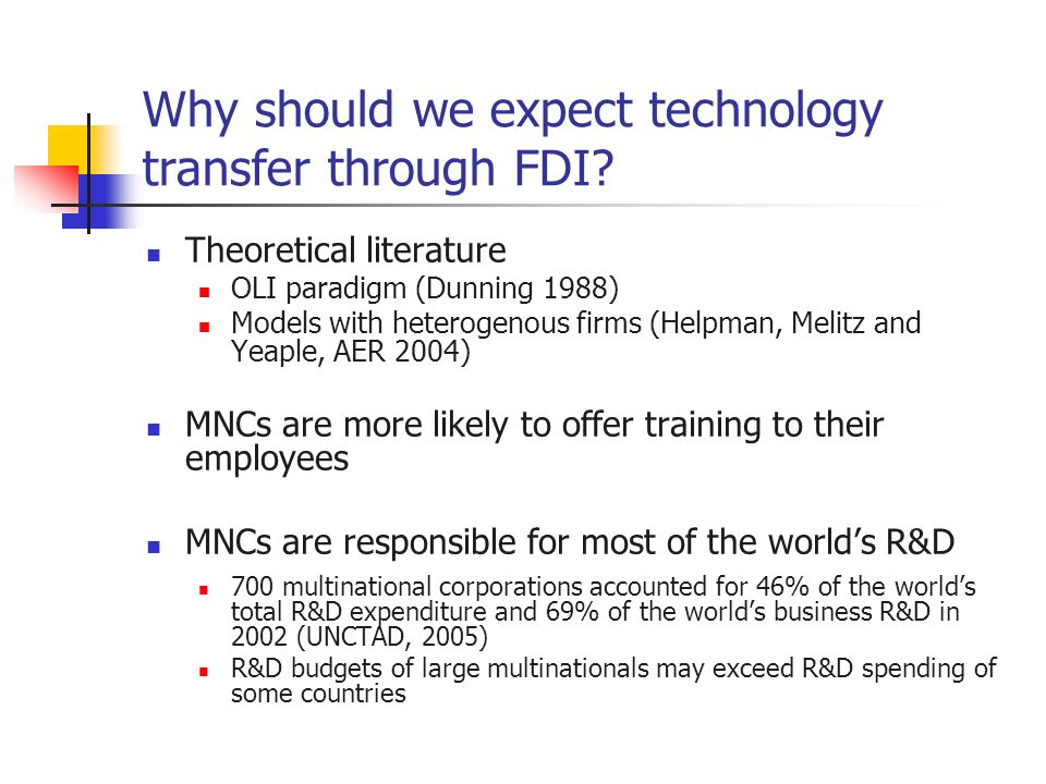 Why should we expect technology transfer through FDI? Theoretical literature OLI paradigm (Dunning 1988) Models with heterogenous firms (Helpman, Meli
