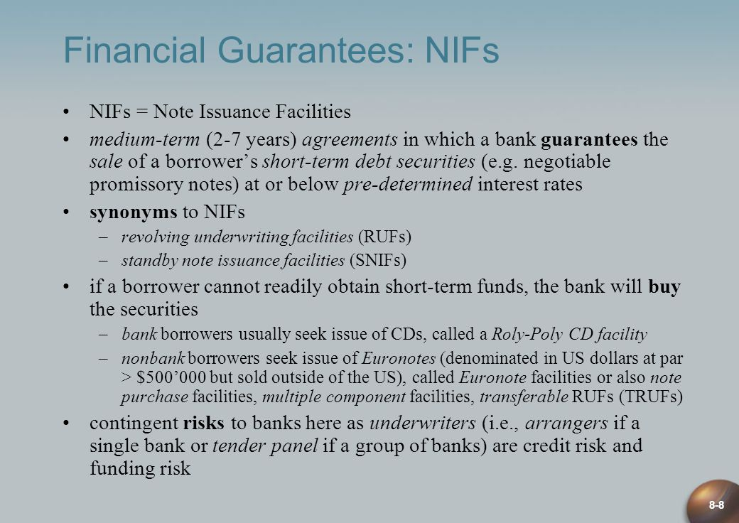 8-8 Financial Guarantees: NIFs NIFs = Note Issuance Facilities medium-term (2-7 years) agreements in which a bank guarantees the sale of a borrowers short-term debt securities (e.g.