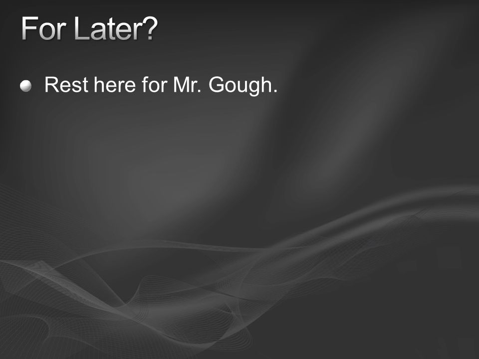 Rest here for Mr. Gough.