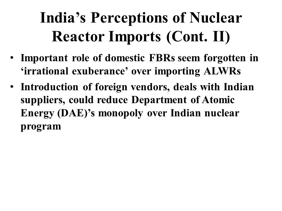 Indias Perceptions of Nuclear Reactor Imports (Cont.