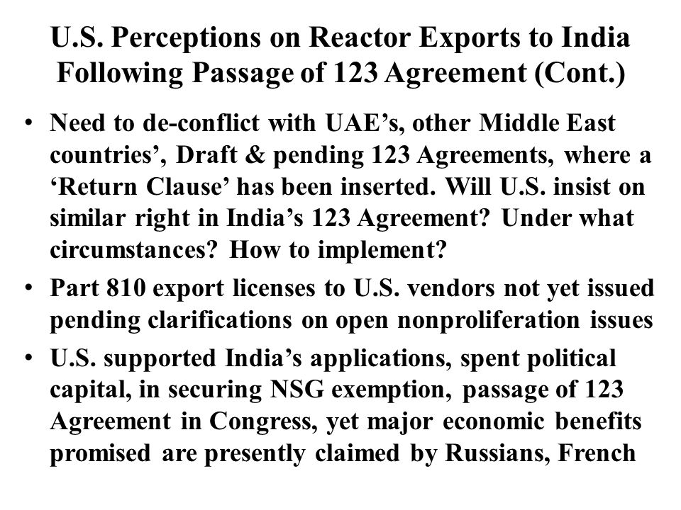 U.S. Perceptions on Reactor Exports to India Following Passage of 123 Agreement (Cont.) Need to de-conflict with UAEs, other Middle East countries, Dr