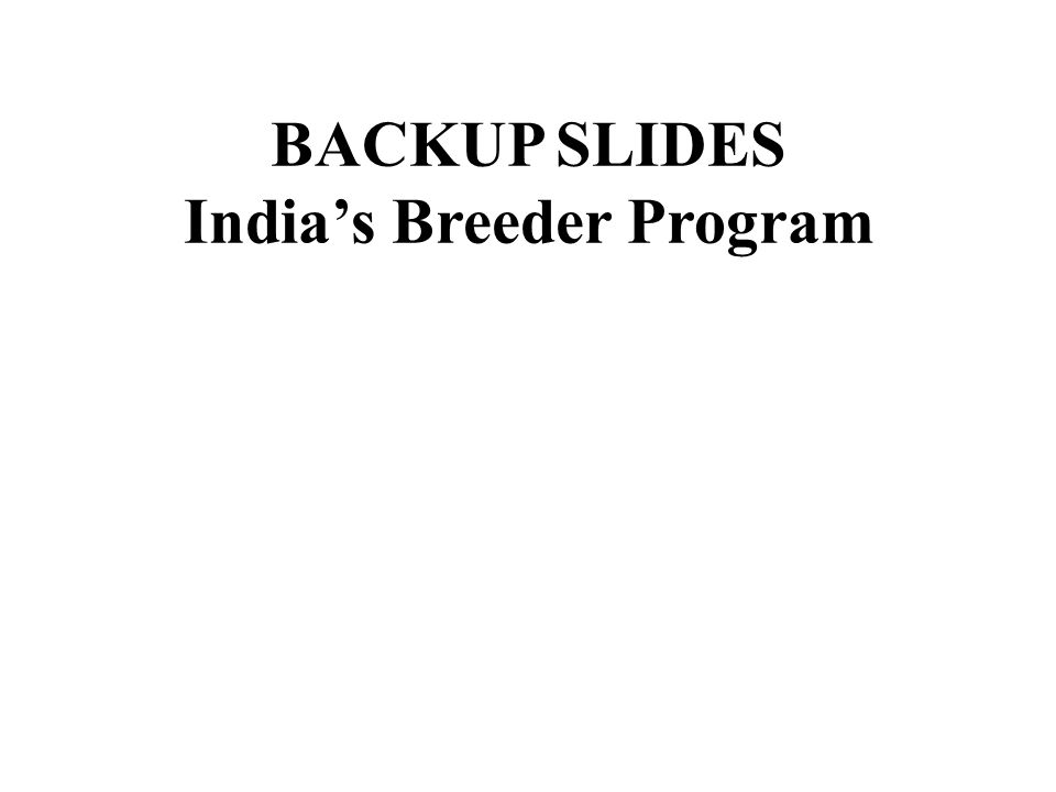 BACKUP SLIDES Indias Breeder Program