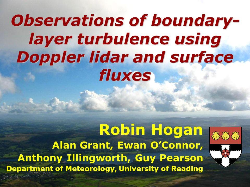 Robin Hogan Alan Grant, Ewan OConnor, Anthony Illingworth, Guy Pearson Department of Meteorology, University of Reading Observations of boundary- laye