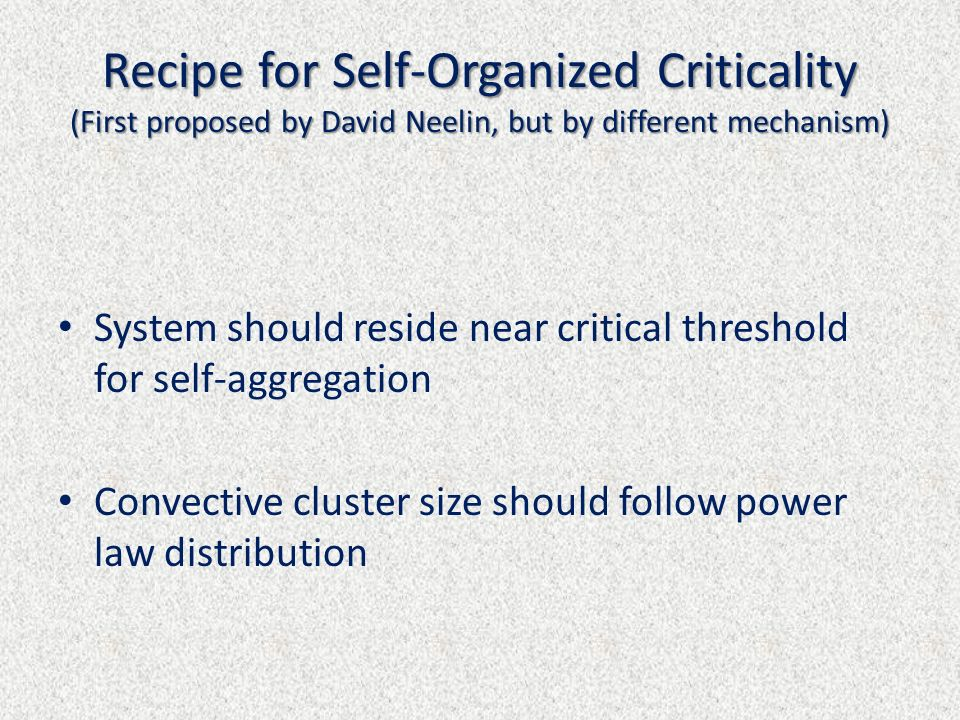 Recipe for Self-Organized Criticality (First proposed by David Neelin, but by different mechanism) System should reside near critical threshold for se