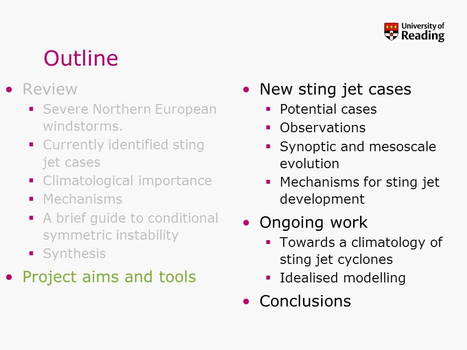 Outline Review Severe Northern European windstorms. Currently identified sting jet cases Climatological importance Mechanisms A brief guide to conditi