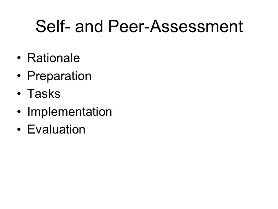 Implementation Examples in the Self- and Peer- Assessment book of implementation Self-assessment does not occur in isolation – all learning is social Judgements are made on what is learnt - publicly Peer-review good starting point One activity or a series of meetings –Make sure development over each meeting