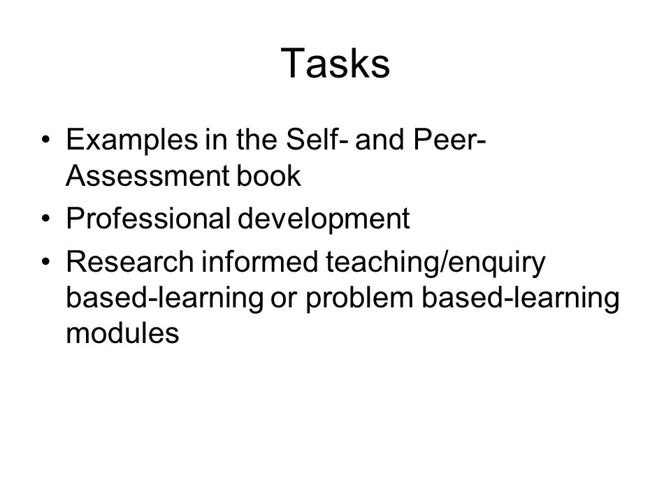 Tasks Examples in the Self- and Peer- Assessment book Professional development Research informed teaching/enquiry based-learning or problem based-lear