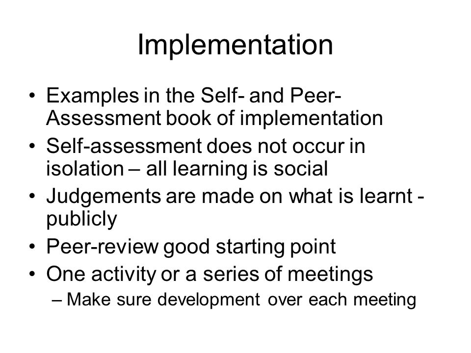 Implementation Examples in the Self- and Peer- Assessment book of implementation Self-assessment does not occur in isolation – all learning is social