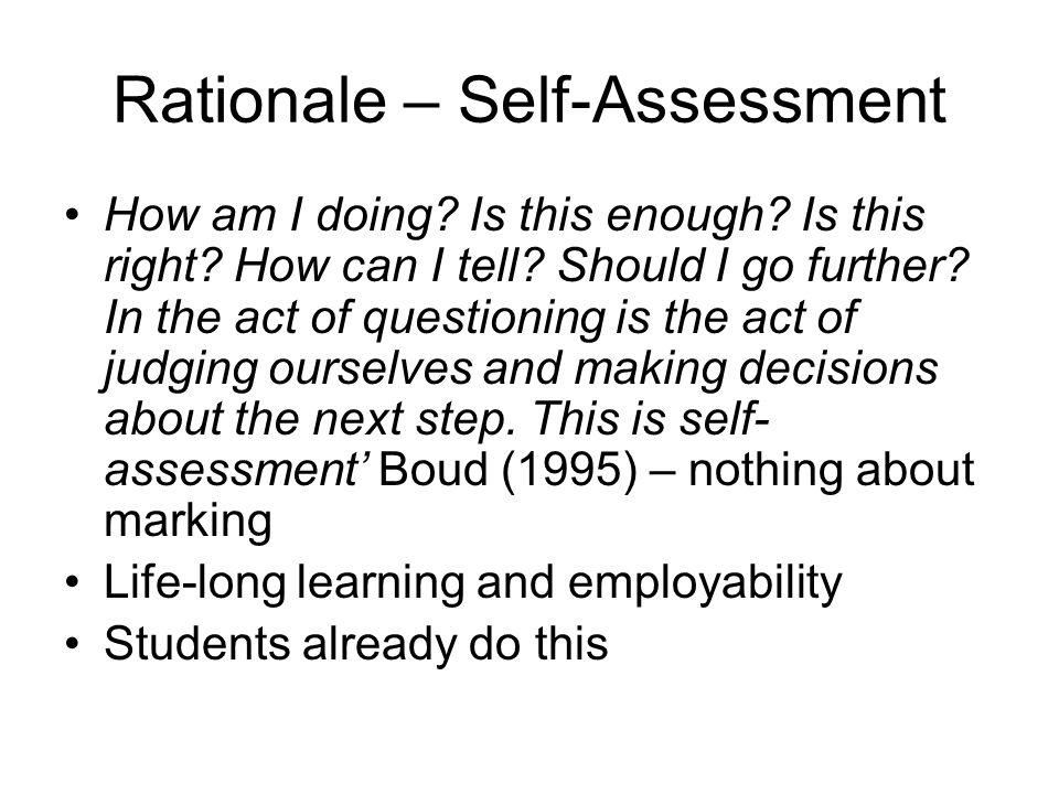 Self-Assessment Internal, self dialogue ………when Im on the bus on my way to work… I sort of think what variables are there that I need to think about……….so some of my background knowledge on the subject as well goes in……I just build it up over time.