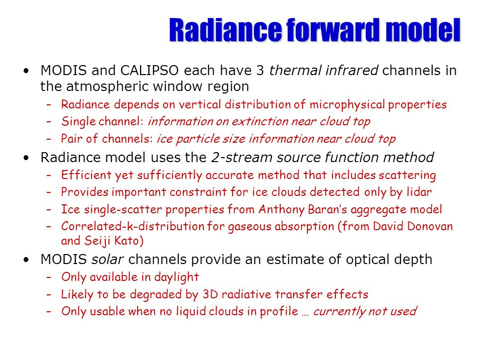 Radiance forward model MODIS and CALIPSO each have 3 thermal infrared channels in the atmospheric window region –Radiance depends on vertical distribu