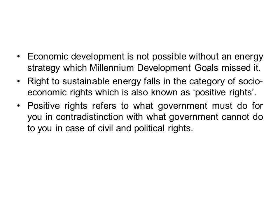 Economic development is not possible without an energy strategy which Millennium Development Goals missed it.
